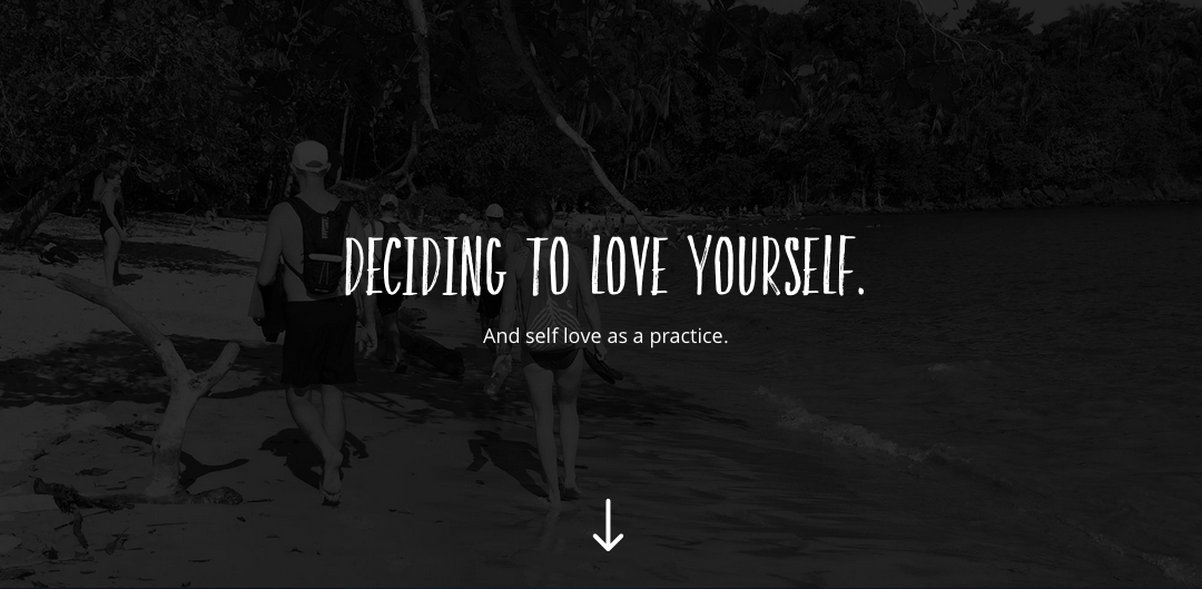 Deciding to love yourself. And self love as a practice.